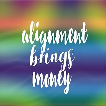 Alignment Brings Money (White Text MultiColor Background) by cnkna