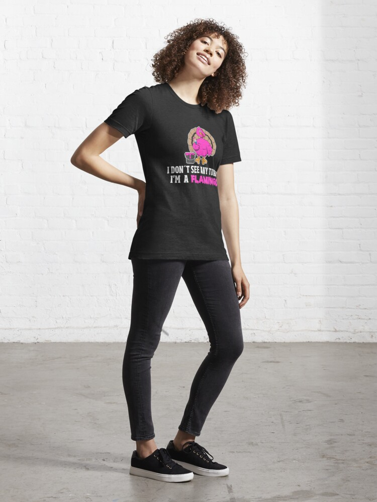 Alternative Ansicht von I Don't See Any Turkey I'm A Flamingo - Funny Thanksgiving Gift Essential T-Shirt
