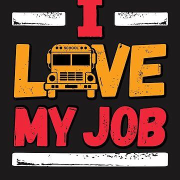 School Bus Driver I Love My Job by jaygo