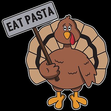 Eat Pasta Not Turkey - Funny Thanksgiving Gift by yeoys