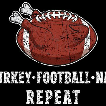 Turkey Football Nap Repeat - Funny Thanksgiving Gift by yeoys