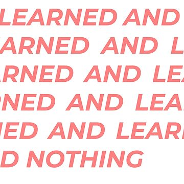 I learned and learned and learned nothing (in pink) by przezajac