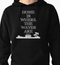 HOME IS WHERE THE WAVES ARE Pullover Hoodie