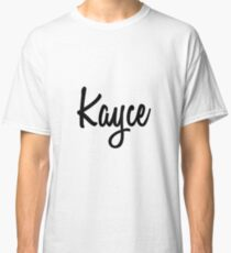 Hey Kayce buy this now Classic T-Shirt