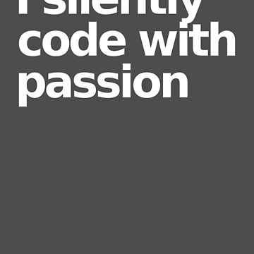 I silently code with passion - Gray by munchgifts