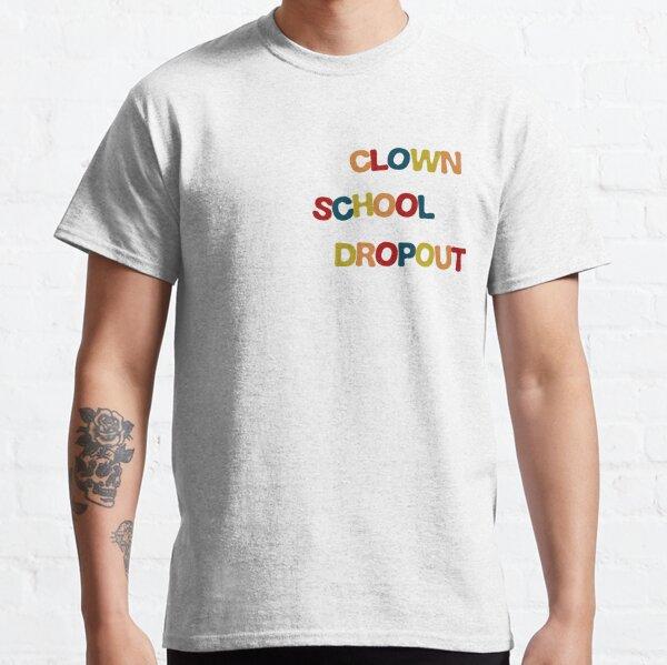 Clown School Dropout Classic T-Shirt