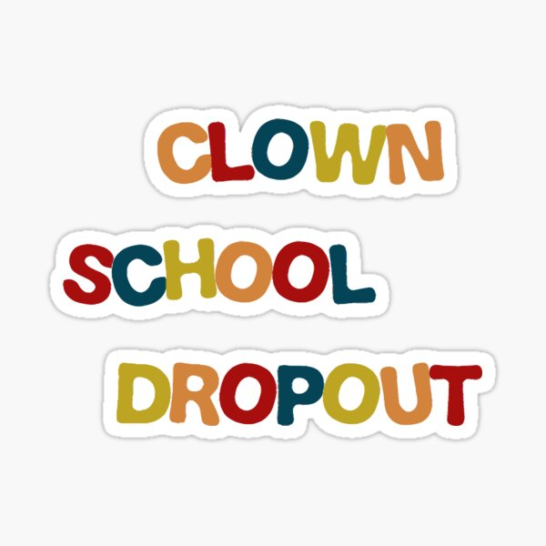 Clown School Dropout Sticker