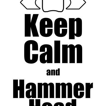 RC-Keep Calm Hammer Head by OldDawg