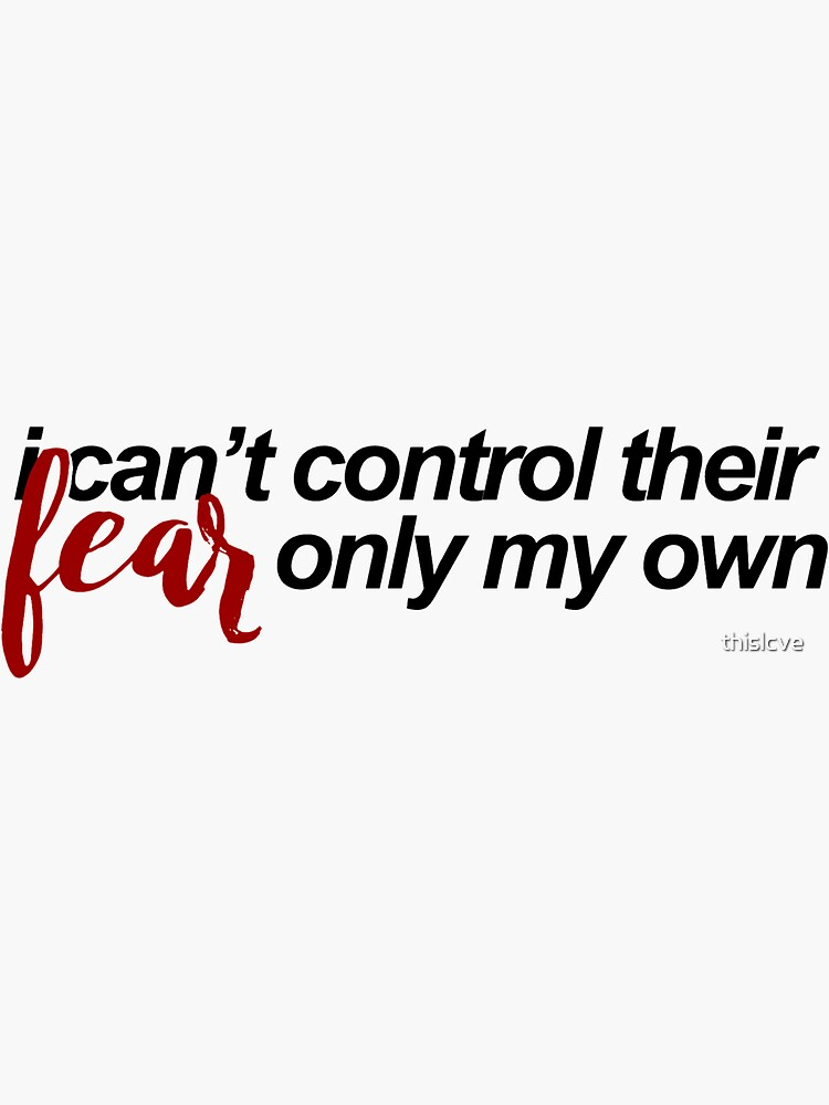i can't control their fear by thislcve