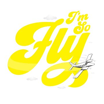 I'm So Fly by thingsandthings