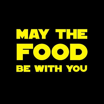May the Food be with you by notsniwart