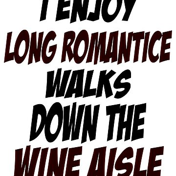 i enjoy long romantic walks down the wine aisle - Wine Tote - Wine Gift - Wine Carrier - Wine Bag - I Enjoy Long Romantic Walks Down The Wine Aisle - Housewarming Gift - Hostess - Wine Gift by Noussairox