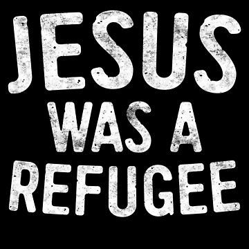 Jesus Was A Refugee by deepstone