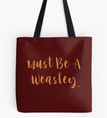 Must Be A Weasley Tote Bag