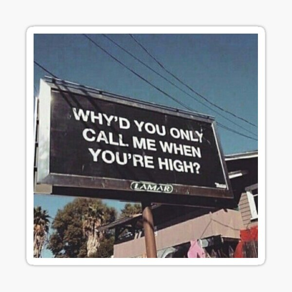 why'd u only call me when ur high? Sticker