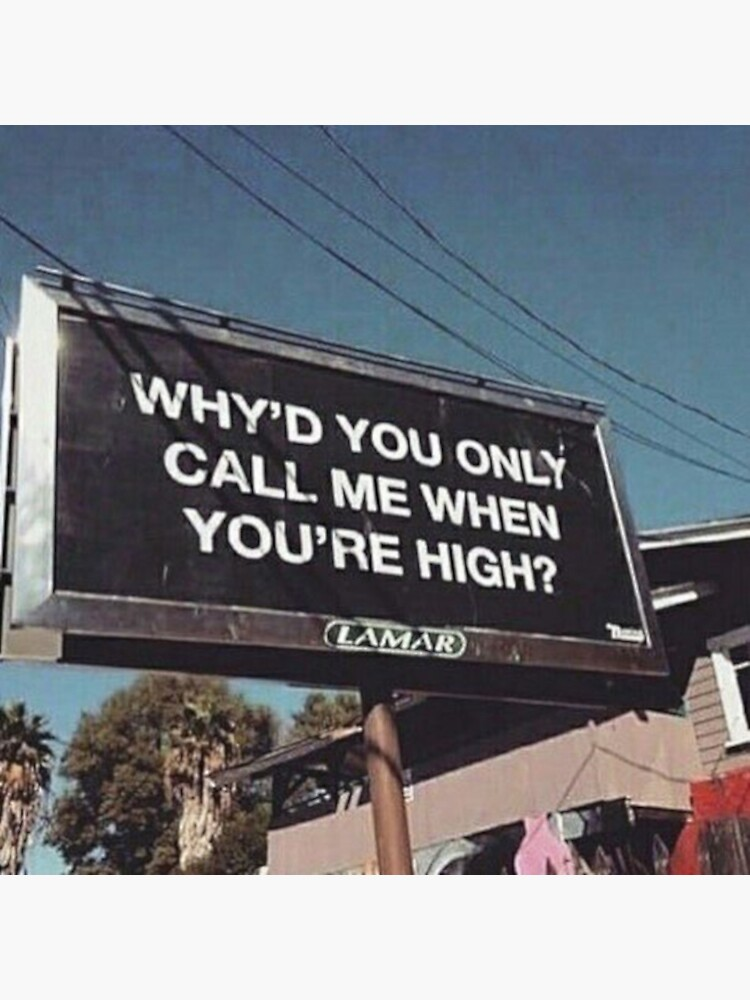 why'd u only call me when ur high? by greyjarvis