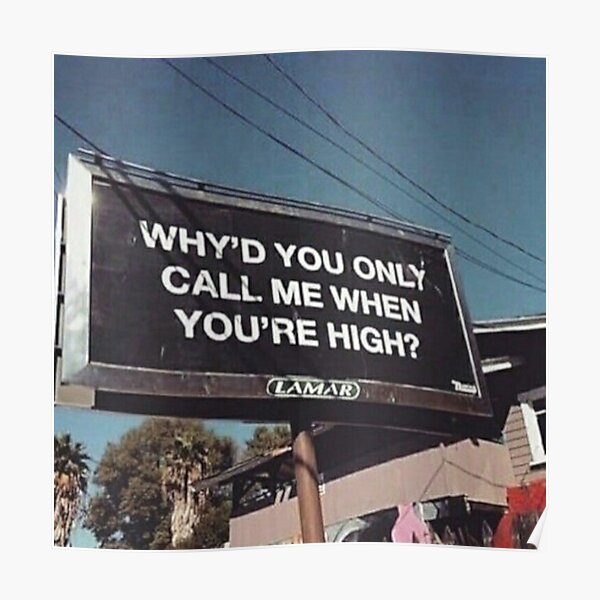 why'd u only call me when ur high? Poster