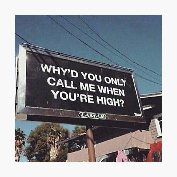 ¿Por qué solo me llamas cuando estás drogado? Lámina fotográfica