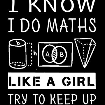 Funny Math T Shirt Gift-I Know I Do Maths Like A Girl Try To Keep Up for Women Men by Anna0908