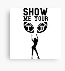 Show Me Your TD's - Touchdown - American Football Canvas Print