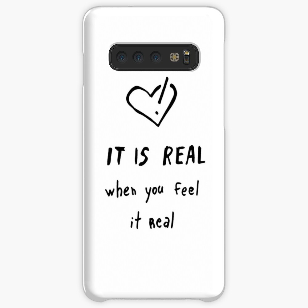 It is real when you feel it real Case & Skin for Samsung Galaxy