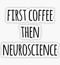 First Coffee, Then Neuroscience- Funny Neuroscience Scientist Joke Sticker