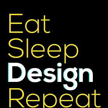 EAT SLEEP DESIGN REPEAT by krishnesh