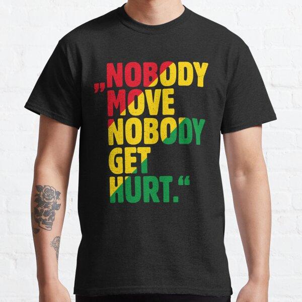 """""""NOBODY MOVE NOBODY GET HURT."""" Classic T-Shirt"""
