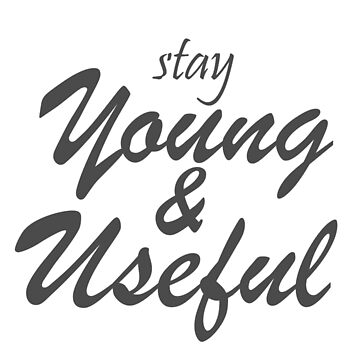 Stay Young and Useful by rockjsshoppe