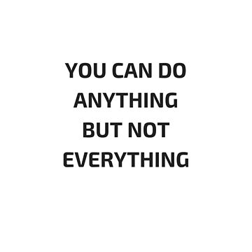 YOU CAN DO ANYTHING BUT NOT EVERYTHING by IdeasForArtists