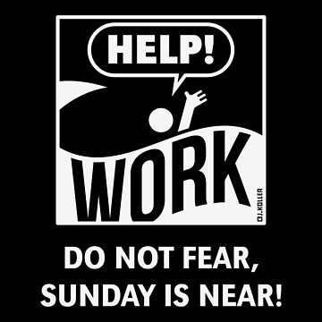 Do Not Fear, Sunday Is Near! (Saturday / Work / White) by MrFaulbaum
