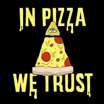 In Pizza We Trust by SixtieShirts