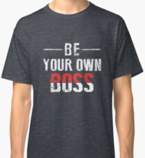Be Your Own Boss Classic T-Shirt