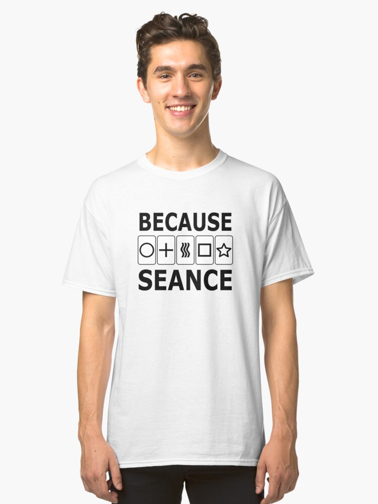 Because Seance Classic T-Shirt Front