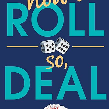 How I Roll, So Deal by RhoaDesigns