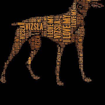Vizsla T-Shirt I Love my Vizsla Word Art Dog Tshirt by bledi
