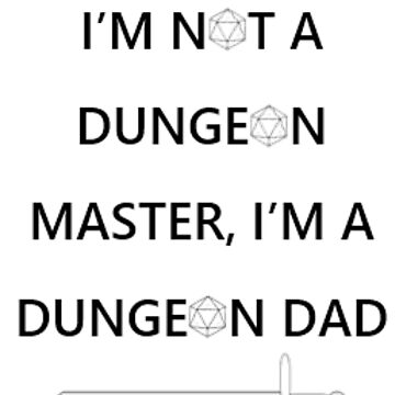 I'm Not A Dungeon Master, I'm A Dungeon Dad by MorganaRed