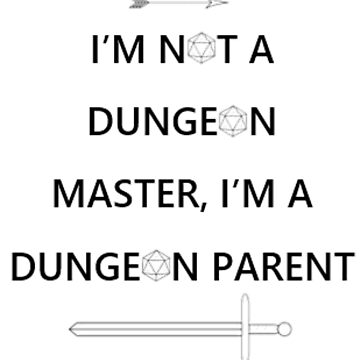 I'm Not A Dungeon Master, I'm A Dungeon Parent by MorganaRed