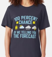 Meteorologist 100 Percent Chance Of Me Telling You The Forecast Slim Fit T-Shirt