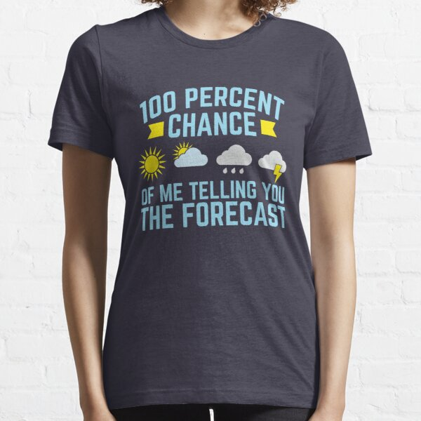 Meteorologist 100 Percent Chance Of Me Telling You The Forecast Essential T-Shirt
