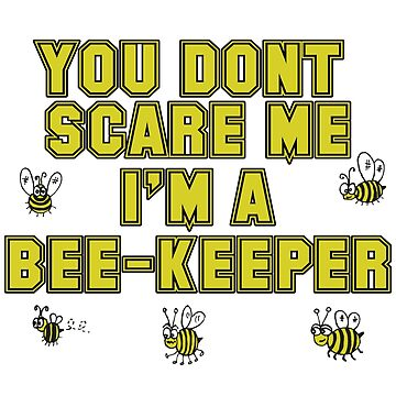 Beekeeper Apiarist Funny Design - You Dont Scare Me Im A Beekeeper by kudostees