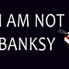 I Am Not Banksy by Icarusismart