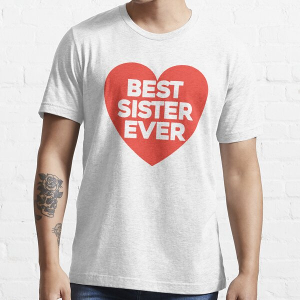 Best sister ever Essential T-Shirt