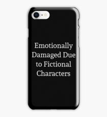 Emotionally Damaged Due to Fictional Characters iPhone Case/Skin