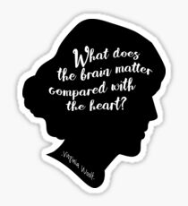 What does the brain matter compared to the heart? Virginia Woolf Quote Sticker