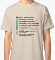 Excuses used today Classic T-Shirt