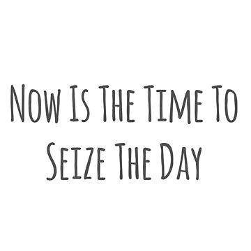 Now is the Time to Seize the Day by Kielan