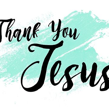 Thank You Jesus by MyArt23
