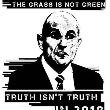 Truth Isn't Truth in 2018 (Black & White) by usclaireforce