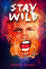 Stay Wild - POTUS Trump by Alex Preiss